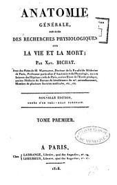Anatomie générale: précédée des Recherches physiologiques sur la vie et la mort, Volume1