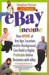 EBay Income: How Anyone of Any Age, Location, And/or Background Can Build a Highly Profitable Online Business with EBay