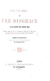 Une Vocation et une disgrace à la cour de Louis XIII. Lettre inédite du P. Caussin à Mlle de La Fayette sur les faits qui les concernent l'un et l'autre, précédée d'une introduction par le P. Ch. Daniel