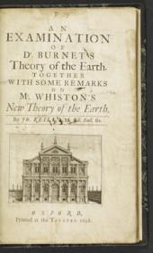 An examination of Dr. Burnet's theory of the earth: together with some remarks on Mr. Whiston's New theory of the earth