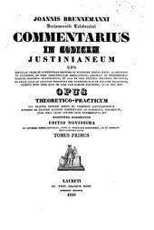 Joannis Brunnemanni ... Commentarius in Codicem Justinianeum quo singulae leges et authenticae breviter et succincte explicantur ...