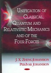 Unification Of Classical Quantum And Relativistic Mechanics And Of The Four Forces Book PDF
