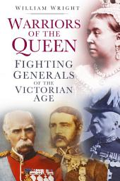 Warriors of the Queen: Fighting Generals of the Victorian Age