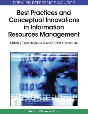 Best Practices and Conceptual Innovations in Information Resources Management: Utilizing Technologies to Enable Global Progressions