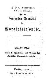 J. G. C. Kiesewetter, Doktor der Philosophie, Ueber den ersten Grundsatz der Moralphilosophie: welcher die Darstellung und Prüfung des Kantischen Moralprinzips enthält. Zweiter Theil, Band 2