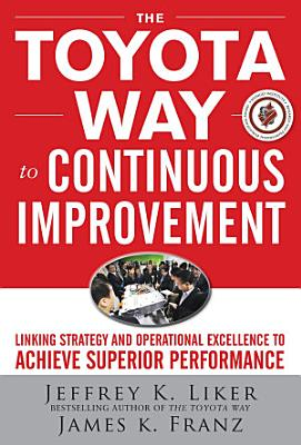 The Toyota Way to Continuous Improvement  Linking Strategy and Operational Excellence to Achieve Superior Performance