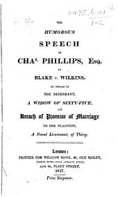 The Eloquent, Humourous, and Effective Speech of Counsellor Phillips. Blake v. Wilkins, for breach of promise of marriage, etc