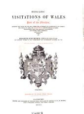 Heraldic Visitations of Wales and Part of the Marches, Between the Years 1586 and 1613; Ed. with Notes by Samuel Rush Meyrick: Volume 1