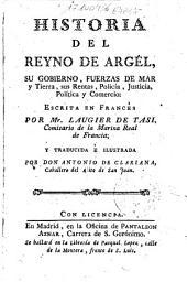 Historia del Reyno de Argél: su gobierno, fuerzas de mar y tierra, sus rentas, policía, justicia, política y comercio