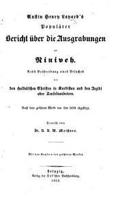 A. H. Layard's populärer Bericht über die Ausgrabungen zu Niniveh ... Deutsch von Dr. N. N. W. Meissner