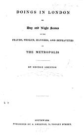 Doings in London; Or, Day and Night Scenes of the Frauds, Frolics, Manners, and Depravities of the Metropolis