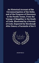 An Historical Account of the Circumnavigation of the Globe  and of the Progress of Discovery in the Pacific Ocean  from the Voyage of Magellan to the PDF