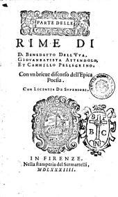 Parte delle Rime di d. Benedetto Dell'Vua. Giouanbatista Attendolo. Et Cammillo Pellegrino. Con vn brieue discorso dell'epica poesia dialogo