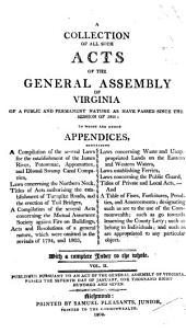A Collection of All Such Acts of the General Assembly of Virginia of a Public and Permanent Nature as Have Passed Since the Session of 1801: Towhich are Added Appendices, ... With a Complete Index to the Whole. ...