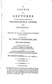 A Course of Lectures on the Principal Subjects in Pneumatology, Ethics, and Divinity: With References to the Most Considerable Authors on Each Subject, Volume 2