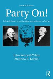 Party On!: Political Parties from Hamilton and Jefferson to Trump, Edition 2