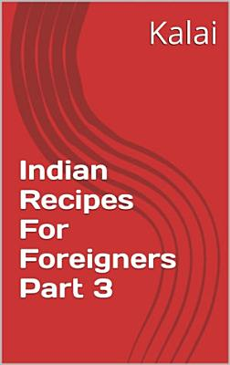 Indian Recipes For Foreigners Part 3