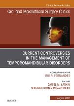 Current Controversies in the Management of Temporomandibular Disorders, An Issue of Oral and Maxillofacial Surgery Clinics of North America E-Book