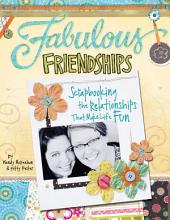Fabulous Friendships: Scrapbooking The Relationships That Make Life Fun
