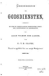 Geschiedenis der godsdiensten, behelzende de oude en hedendaagsche godsdienstige gebruiken, plechtigheden en leerbegrippen van alle volken der aarde