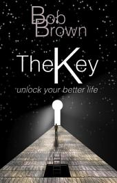 The Key: Unlock Your Better Life