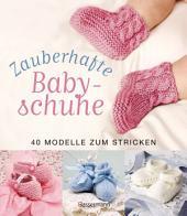 Zauberhafte Babyschuhe: 40 Modelle zum Stricken