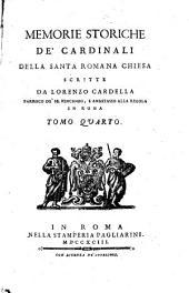 Memorie storiche de' cardinali della santa romana Chiesa scritte da Lorenzo Cardella parroco de' SS. Vincenzo, ed Anastasio alla Regola in Roma. Tomo primo [-nono]: 4