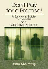 Don't Pay for a Promise!: A Survivor's Guide to Swindles and Deceptive Practices
