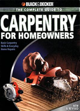 Black   Decker The Complete Guide to Carpentry for Homeowners PDF