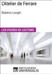 L'Atelier de Ferrare de Roberto Longhi: Les Fiches de lecture d'Universalis