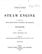 A Treatise on the Steam Engine ... By the Artizan Club. Edited by John Bourne ... New edition