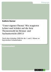 """""""Unser eigenes Thema"""" - Einstellungen der Lehrerschaft zu einem freien Thema im Fach 'Heimat- und Sachunterricht' (HSU) des Lehrplans 2000 für die bayerischen Grundschulen im Rahmen der 1. und 2. Jahrgangsstufen"""