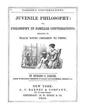 Parker's conversations: Juvenile philosophy; or, Philosophy in familiar conversations, designed to teach young children to think