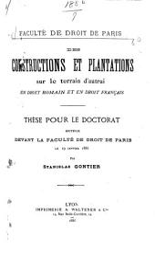Des constructions et plantations sur le terrain d'autrui en droit romain et en droit français