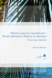 """Palms require translation"": Derek Walcott's Poetry in German: Three Case Studies"
