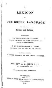 A Lexicon of the Greek Language: For the Use of Colleges and Schools: Containing, I. a Greek-English Lexicon ... II. An English-Greek Lexicon ... To which is Prefixed, a Concise Grammar of the Greek Language