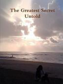 The Greatest Secret Untold