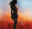Wonder Woman  the Art and Making of the Film