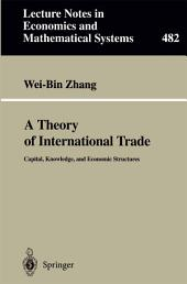 A Theory of International Trade: Capital, Knowledge, and Economic Structures