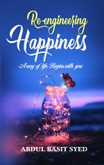 Re-engineering Happiness - A way of life: Begins with you