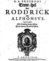 G. A. Brderoos (sic) Treur-spel van Rodd'rick ende Alphonsus: op de reghel: De vrunden mogen kyven, maar moeten vrunden blyven, Volume 1