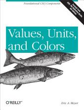 Values, Units, and Colors: Foundational CSS3 Components