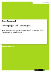 """""""Der Spiegel des Lebendigen"""": Karl Lerbs' Versuch, die Anekdote auf der Grundlage einer Anthologie zu redefinieren"""