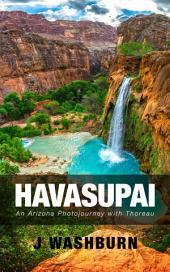 HAVASUPAI: An Arizona Photojourney with Thoreau