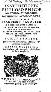 Institutiones Philosophicae: Ad Studia Theologica Potissimum Accomodatae. Quo Elementa Arithmeticae, Algebrae, & Geometriae continentur, Volume 3