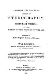 A Concise and Practical System of Stenography, Or Short-hand Writing: With a Brief History of the Progress of the Art ...