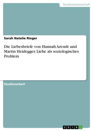 Die Liebesbriefe von Hannah Arendt und Martin Heidegger  Liebe als soziologisches Problem PDF