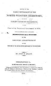 History of the Early Settlement of the North-western Territory: From Its Earliest Exploration by Europeans to the Close of the Terretorial [sic] Government in 1816 : with an Idtroduction [sic] Containing Historical Notes of the Discovery and Settlement of the Territory of the United States North-West of the River Ohio