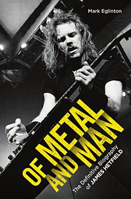 Of Metal and Man   The Definitive Biography of James Hetfield PDF