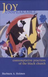 Joy Unspeakable: Contemplative Practices of the Black Church